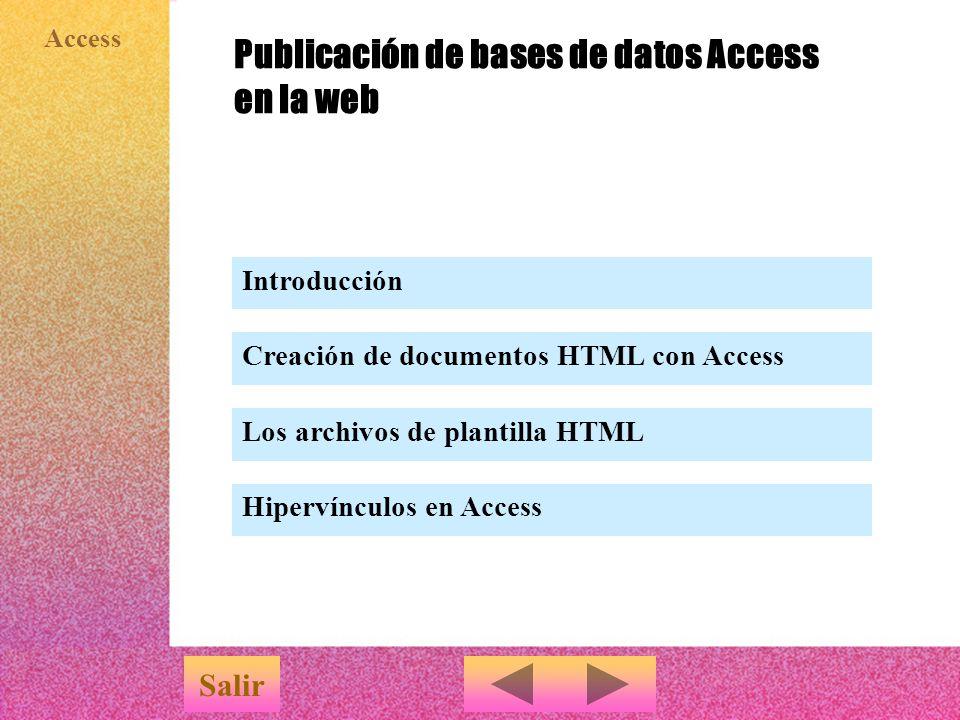 Access Publicación de bases de datos Access en la web Salir Introducción Creación de documentos HTML con Access Los archivos de plantilla HTML Hipervínculos en Access