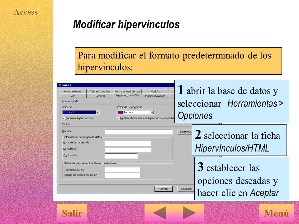 Access Editar hipervínculos MenúSalir u Se pueden editar los hipervínculos creados aplicando las tareas de edición típicas: cortar, copiar, pegar, modificar y eliminar  Para copiar un hipervínculo, seleccionar el enlace y luego efectuar las operaciones Edición > Copiar y Edición > Pegar (en el lugar deseado)