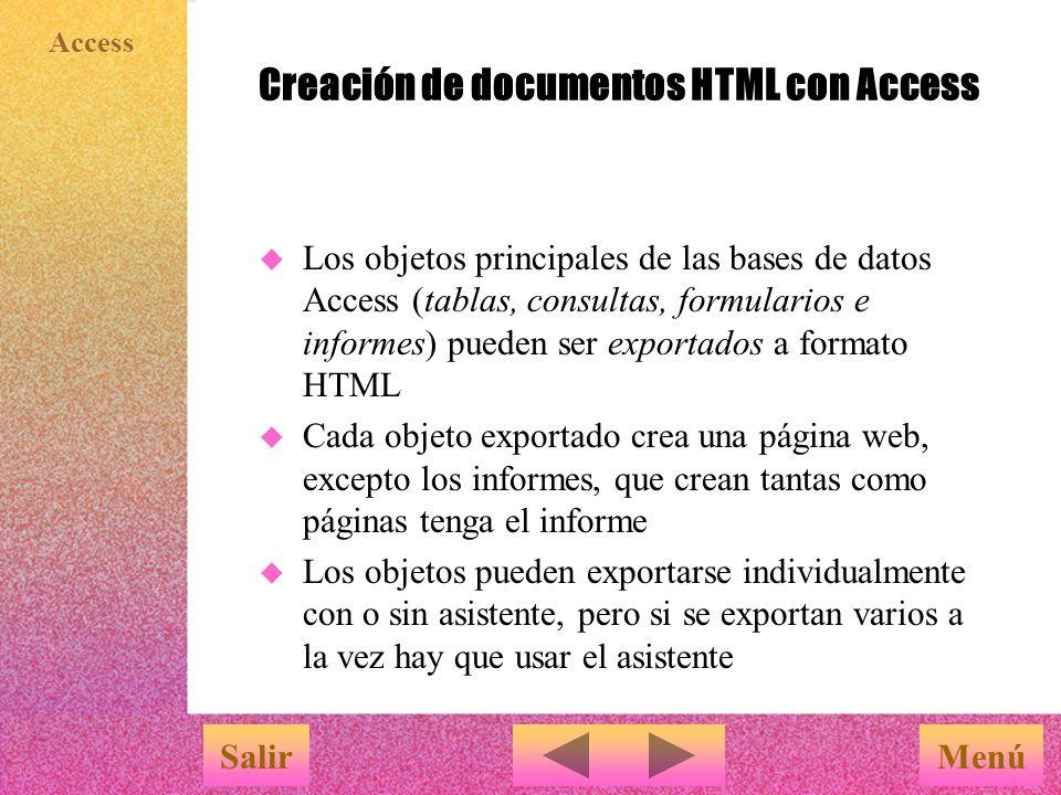 Access Introducción MenúSalir u Access puede utilizarse para publicar páginas web que muestren información de una base de datos u y para crear formularios para que el usuario pueda solicitar, modificar y enviar la información a la base de datos  Es necesario tener instalados los componentes de Office Creación de páginas HTML y Convertir HTML