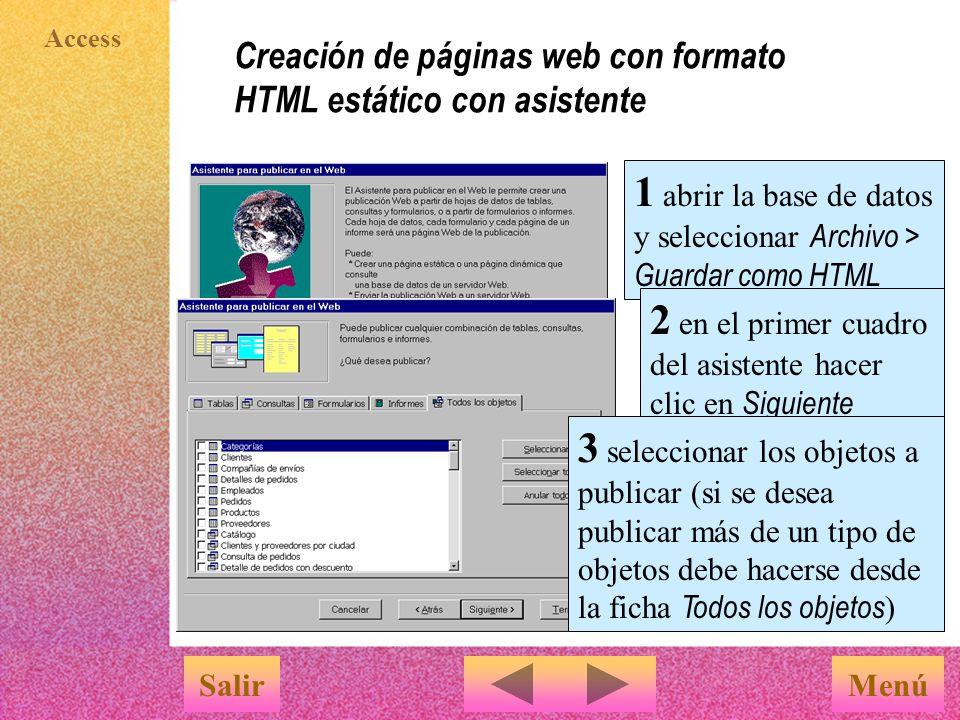 Access Modificar hipervínculos MenúSalir Para modificar un hipervínculo: 1 abrir el objeto de Access que contenga el hipervínculo 2 seleccionar el hipervínculo haciendo clic con el botón derecho del ratón 3a seleccionar Hipervínculo > Modificar hipervínculo (el cuadro que aparece, Modificar hipervínculo, es similar a Insertar hipervínculo, visto antes) 3b seleccionar Hipervínculo > Mostrar texto p ara modificar el texto del hipervínculo