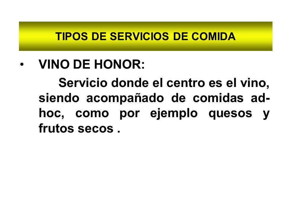 TIPOS DE SERVICIOS DE COMIDA VINO DE HONOR: Servicio donde el centro es el vino, siendo acompañado de comidas ad- hoc, como por ejemplo quesos y fruto