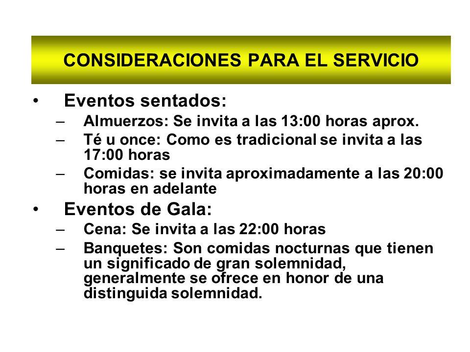 CONSIDERACIONES PARA EL SERVICIO Eventos sentados: –Almuerzos: Se invita a las 13:00 horas aprox. –Té u once: Como es tradicional se invita a las 17:0