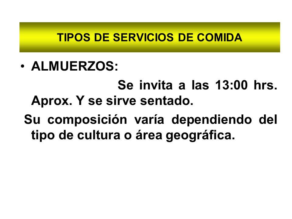 TIPOS DE SERVICIOS DE COMIDA ALMUERZOS: Se invita a las 13:00 hrs. Aprox. Y se sirve sentado. Su composición varía dependiendo del tipo de cultura o á