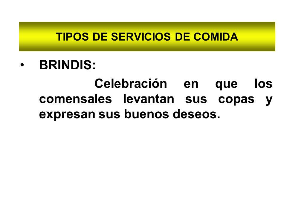 TIPOS DE SERVICIOS DE COMIDA BRINDIS: Celebración en que los comensales levantan sus copas y expresan sus buenos deseos.