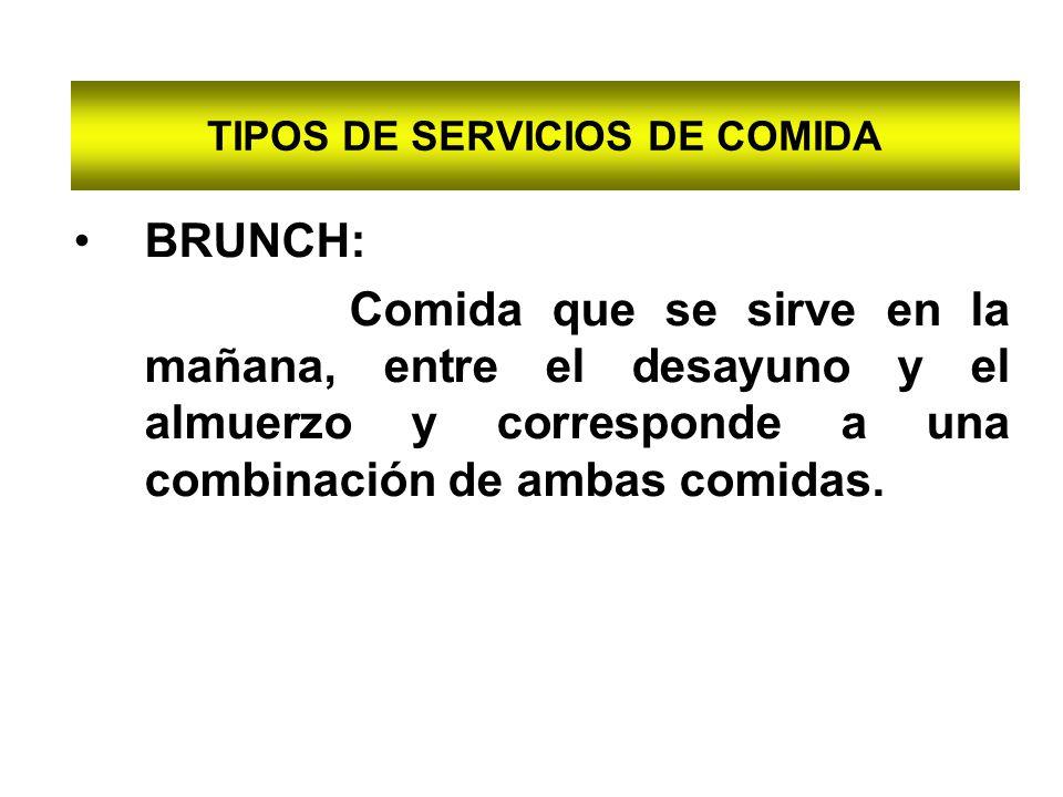 TIPOS DE SERVICIOS DE COMIDA BRUNCH: Comida que se sirve en la mañana, entre el desayuno y el almuerzo y corresponde a una combinación de ambas comida