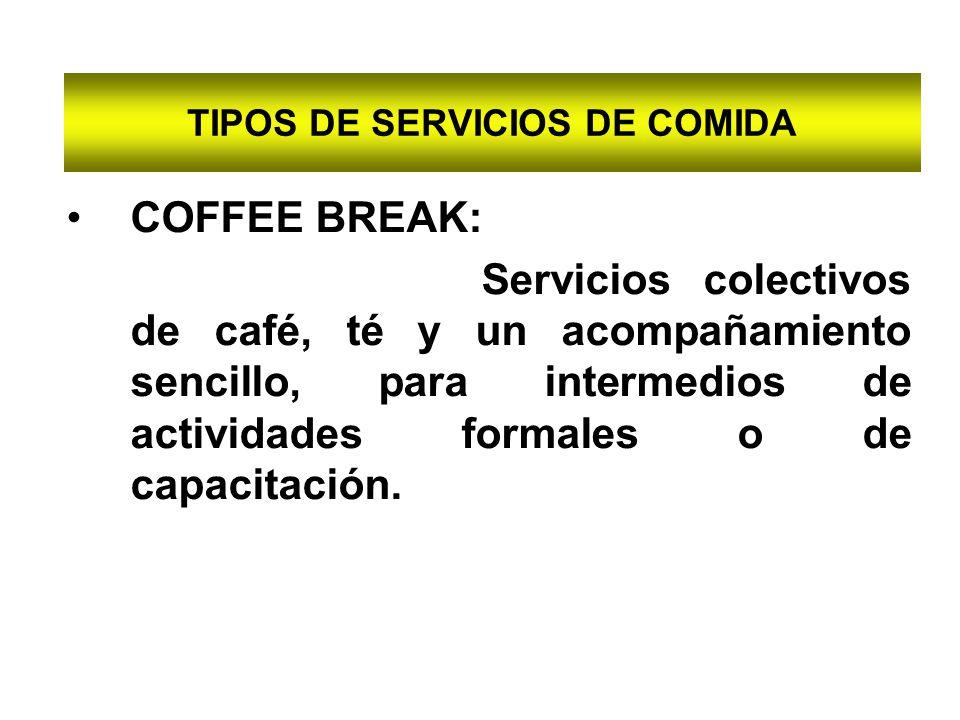 TIPOS DE SERVICIOS DE COMIDA COFFEE BREAK: Servicios colectivos de café, té y un acompañamiento sencillo, para intermedios de actividades formales o d