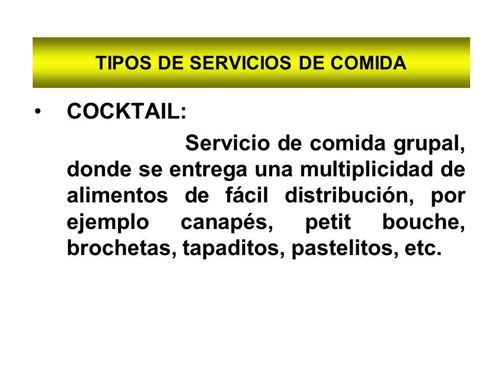 TIPOS DE SERVICIOS DE COMIDA COCKTAIL: Servicio de comida grupal, donde se entrega una multiplicidad de alimentos de fácil distribución, por ejemplo c