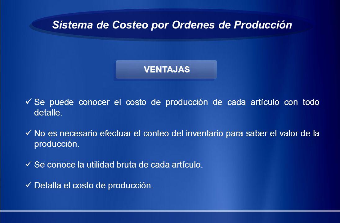 Sistema de Costeo por Ordenes de Producción Se puede conocer el costo de producción de cada artículo con todo detalle. No es necesario efectuar el con