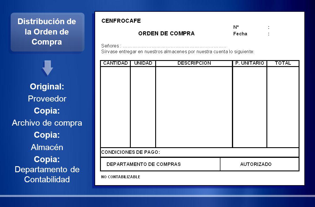 Distribución de la Orden de Compra Original: Proveedor Copia: Archivo de compra Copia: Almacén Copia: Departamento de Contabilidad