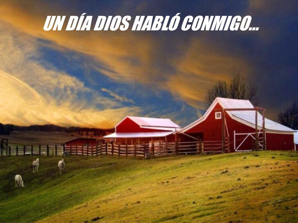 UN DÍA DIOS HABLÓ CONMIGO…