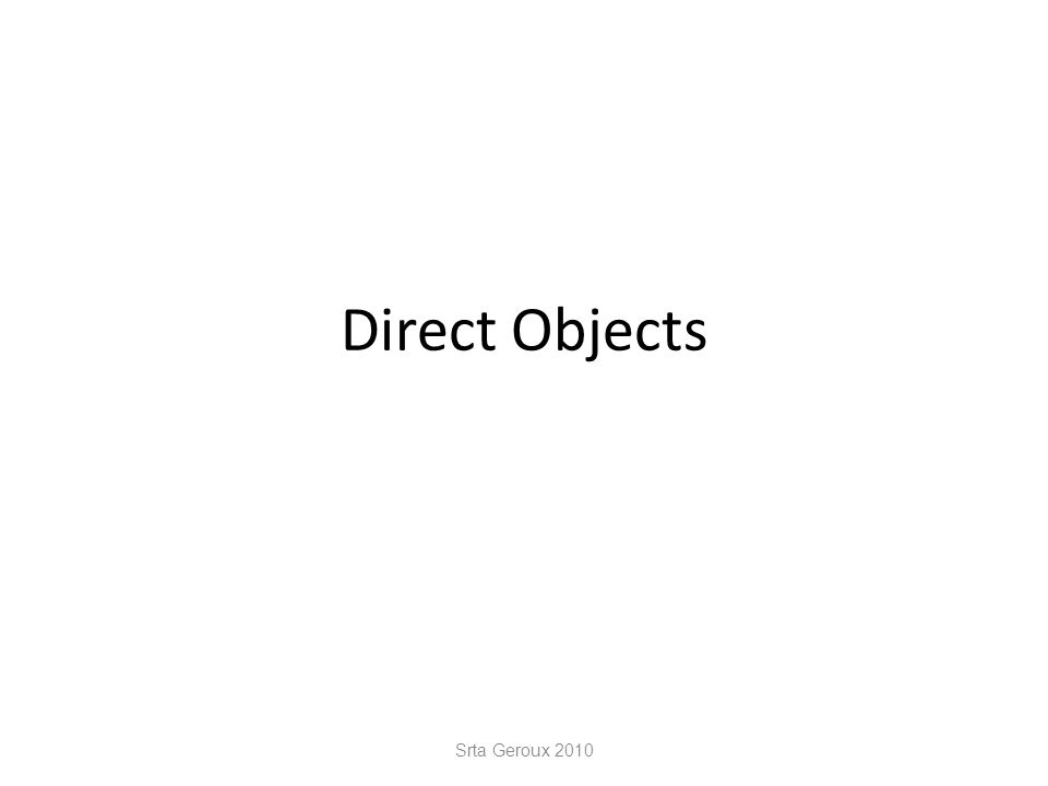 Direct Objects Srta Geroux 2010