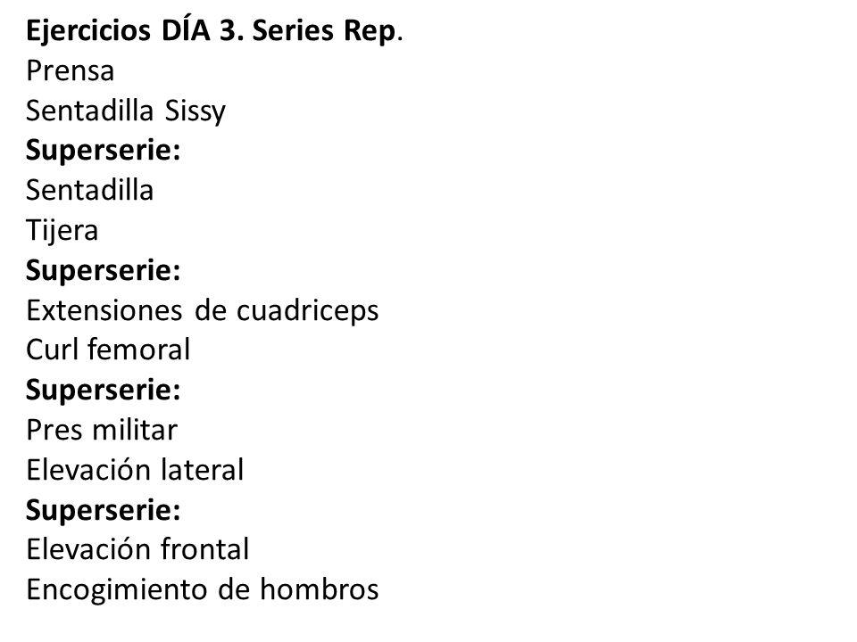 Ejercicios DÍA 3. Series Rep. Prensa Sentadilla Sissy Superserie: Sentadilla Tijera Superserie: Extensiones de cuadriceps Curl femoral Superserie: Pre