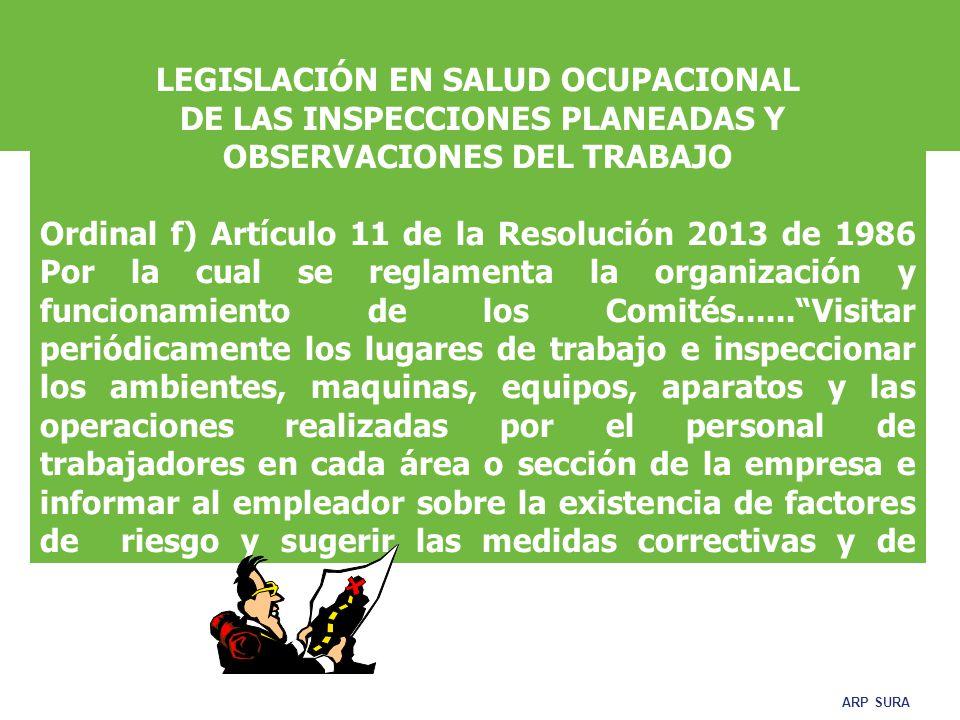 ARP SURA LEGISLACIÓN EN SALUD OCUPACIONAL DE LAS INSPECCIONES PLANEADAS Y OBSERVACIONES DEL TRABAJO Artículo 11 numeral 2.