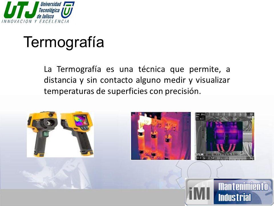 Termografía La Termografía es una técnica que permite, a distancia y sin contacto alguno medir y visualizar temperaturas de superficies con precisión.