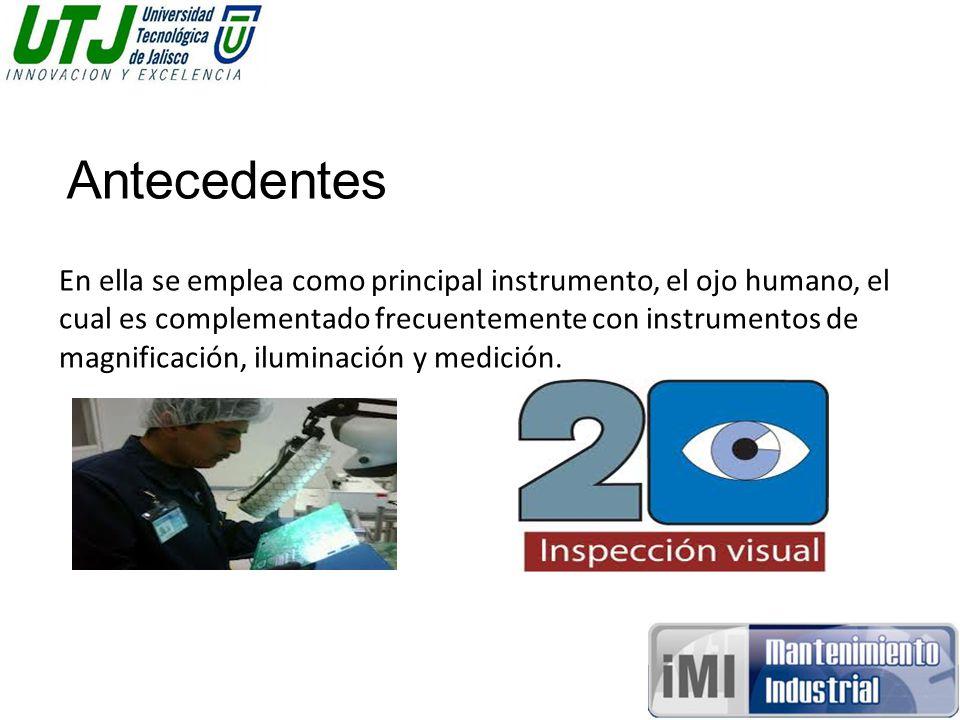 En ella se emplea como principal instrumento, el ojo humano, el cual es complementado frecuentemente con instrumentos de magnificación, iluminación y medición.