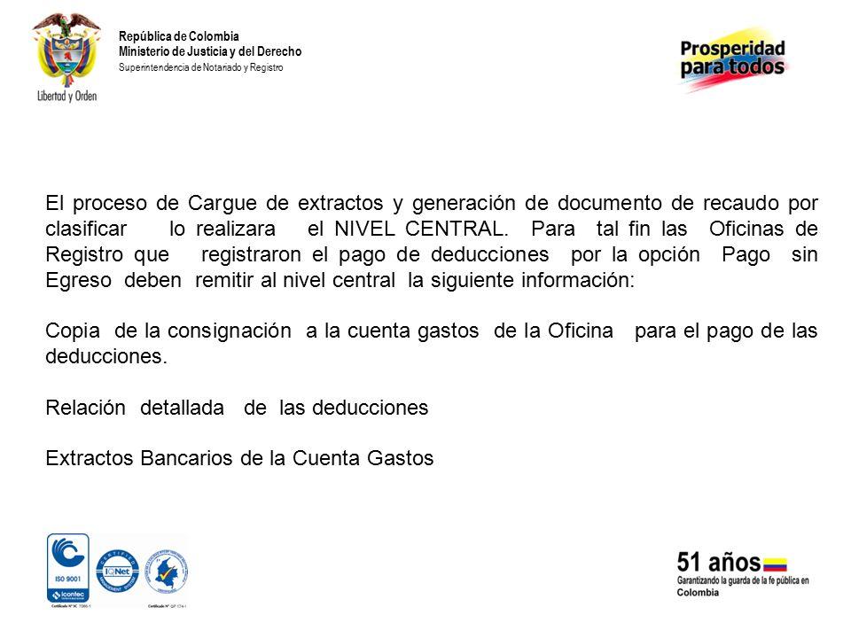 República de Colombia Ministerio de Justicia y del Derecho Superintendencia de Notariado y Registro El proceso de Cargue de extractos y generación de documento de recaudo por clasificar lo realizara el NIVEL CENTRAL.