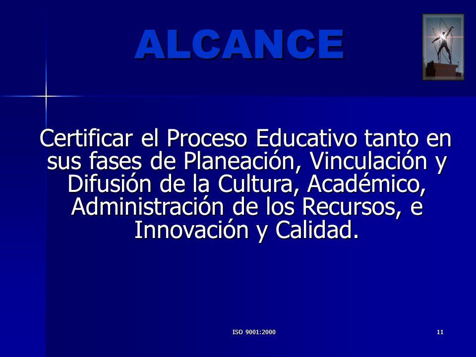 ISO 9001:200011 Certificar el Proceso Educativo tanto en sus fases de Planeación, Vinculación y Difusión de la Cultura, Académico, Administración de l
