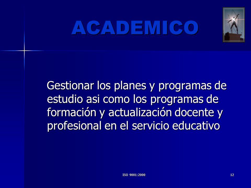 ISO 9001:200012 ACADEMICO Gestionar los planes y programas de estudio asi como los programas de formación y actualización docente y profesional en el