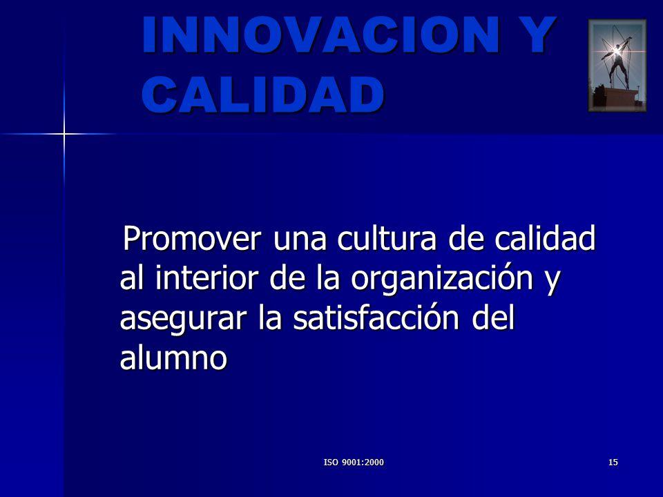 ISO 9001:200015 INNOVACION Y CALIDAD Promover una cultura de calidad al interior de la organización y asegurar la satisfacción del alumno Promover una