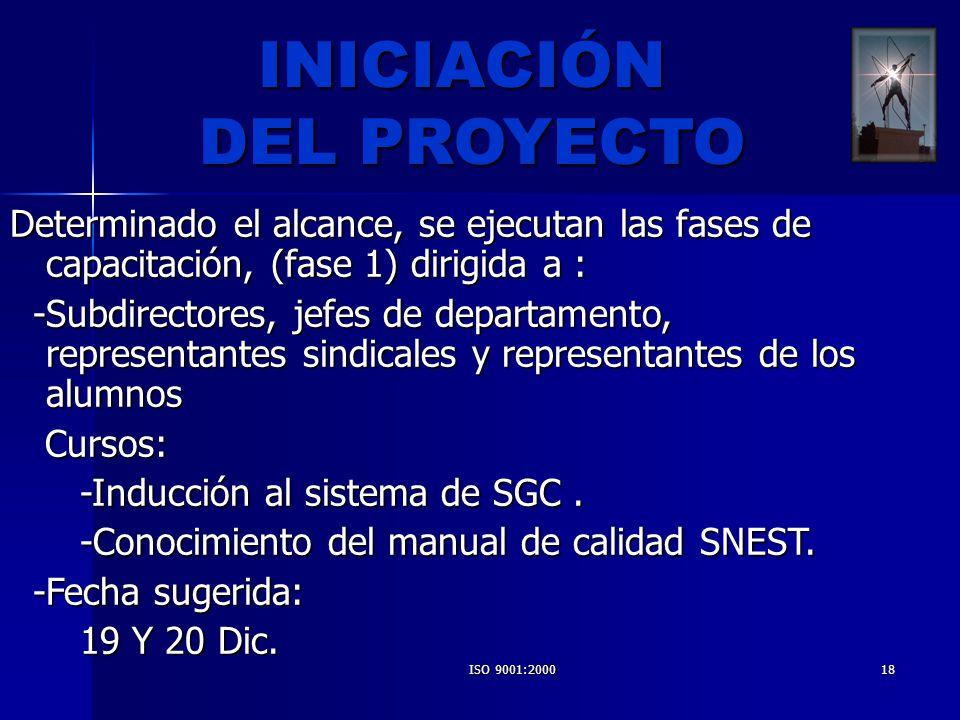 ISO 9001:200018 Determinado el alcance, se ejecutan las fases de capacitación, (fase 1) dirigida a : -Subdirectores, jefes de departamento, representa