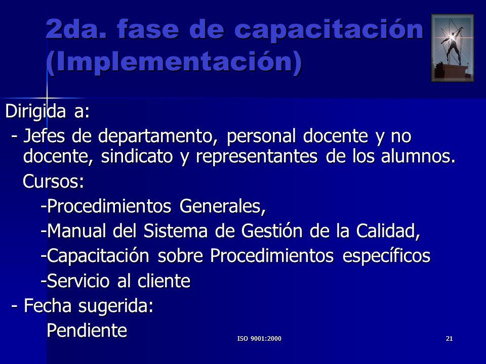 ISO 9001:200021 2da. fase de capacitación (Implementación) Dirigida a: - Jefes de departamento, personal docente y no docente, sindicato y representan