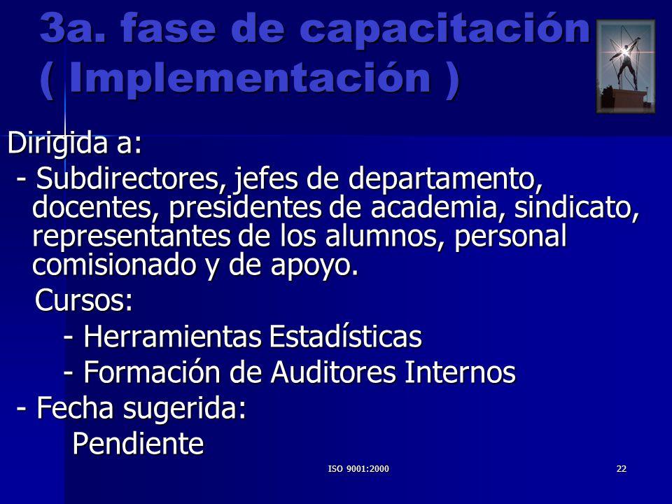 ISO 9001:200022 3a. fase de capacitación ( Implementación ) 3a. fase de capacitación ( Implementación ) Dirigida a: - Subdirectores, jefes de departam