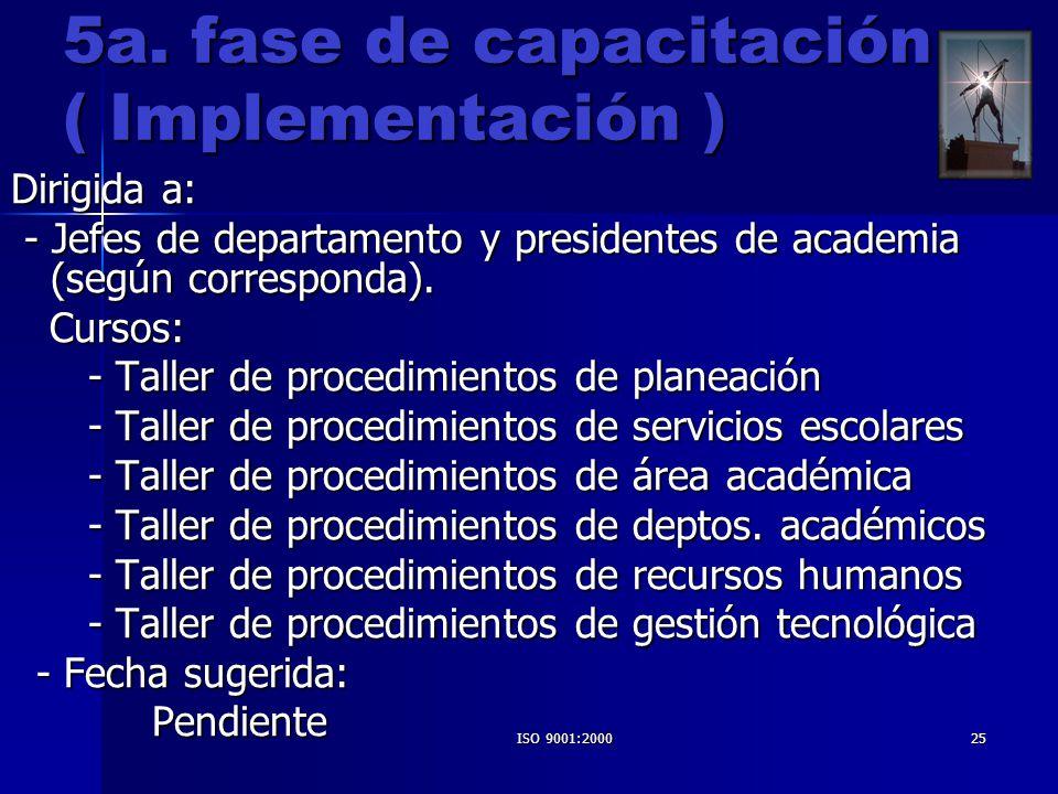 ISO 9001:200025 5a. fase de capacitación ( Implementación ) Dirigida a: - Jefes de departamento y presidentes de academia (según corresponda). - Jefes