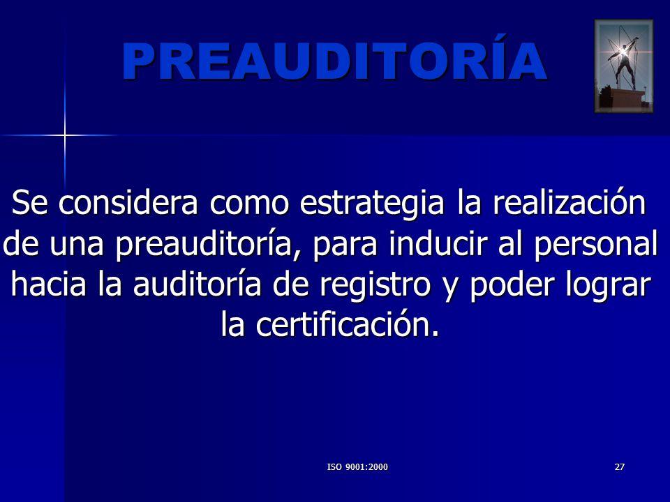 ISO 9001:200027 PREAUDITORÍA Se considera como estrategia la realización de una preauditoría, para inducir al personal hacia la auditoría de registro
