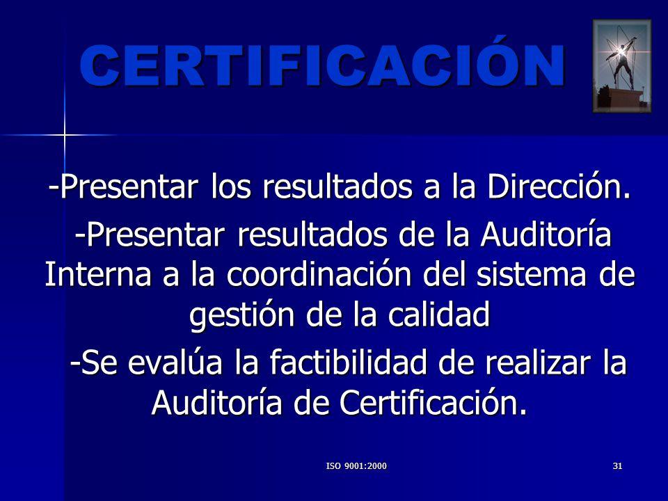ISO 9001:200031 -Presentar los resultados a la Dirección. -Presentar los resultados a la Dirección. -Presentar resultados de la Auditoría Interna a la