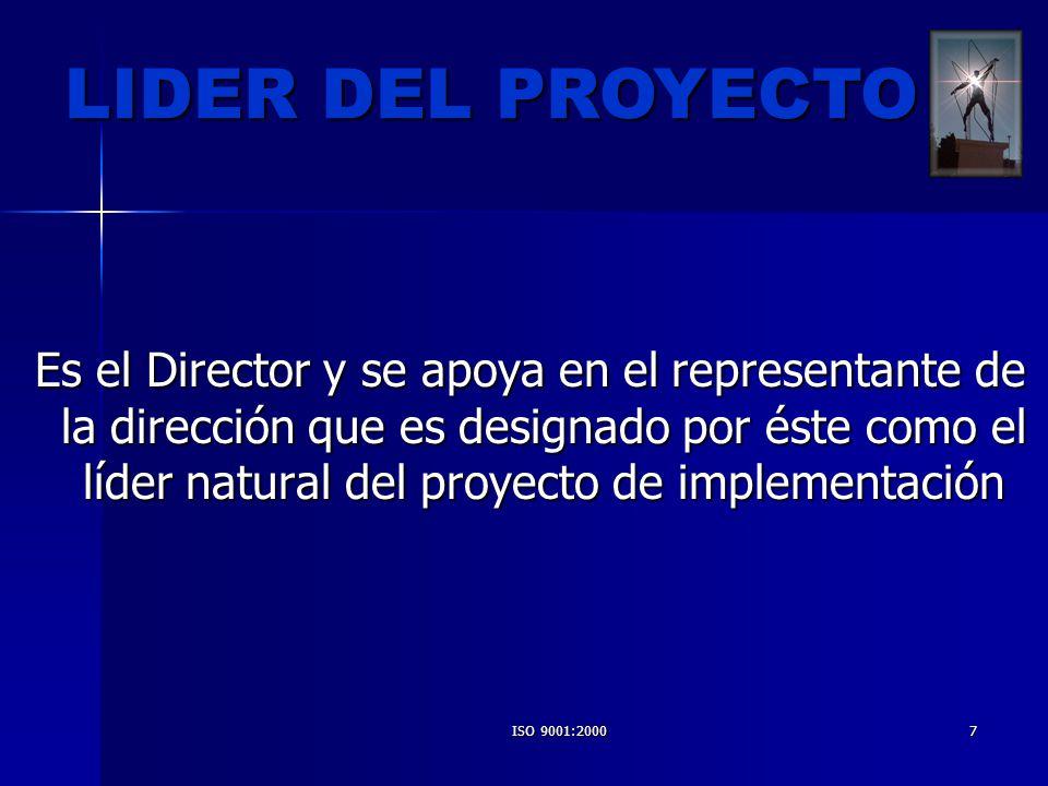 ISO 9001:20007 Es el Director y se apoya en el representante de la dirección que es designado por éste como el líder natural del proyecto de implement