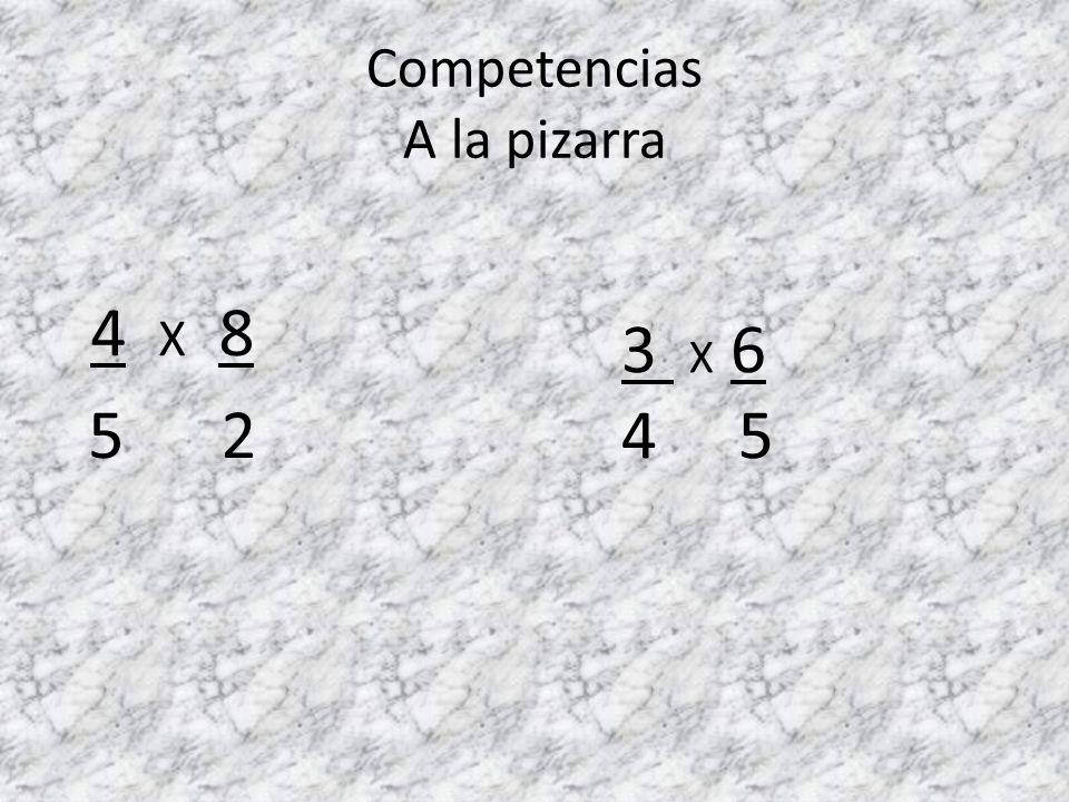 Competencias A la pizarra 3 X 8 6 2 4 X 6 4 5