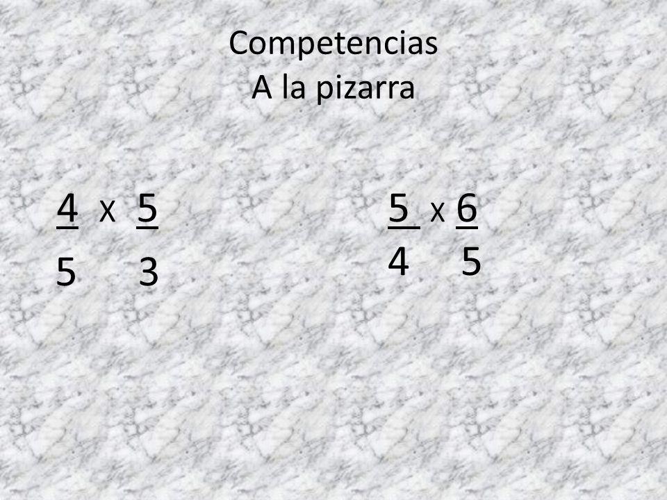 Competencias A la pizarra 4 X 8 5 2 3 X 6 4 5