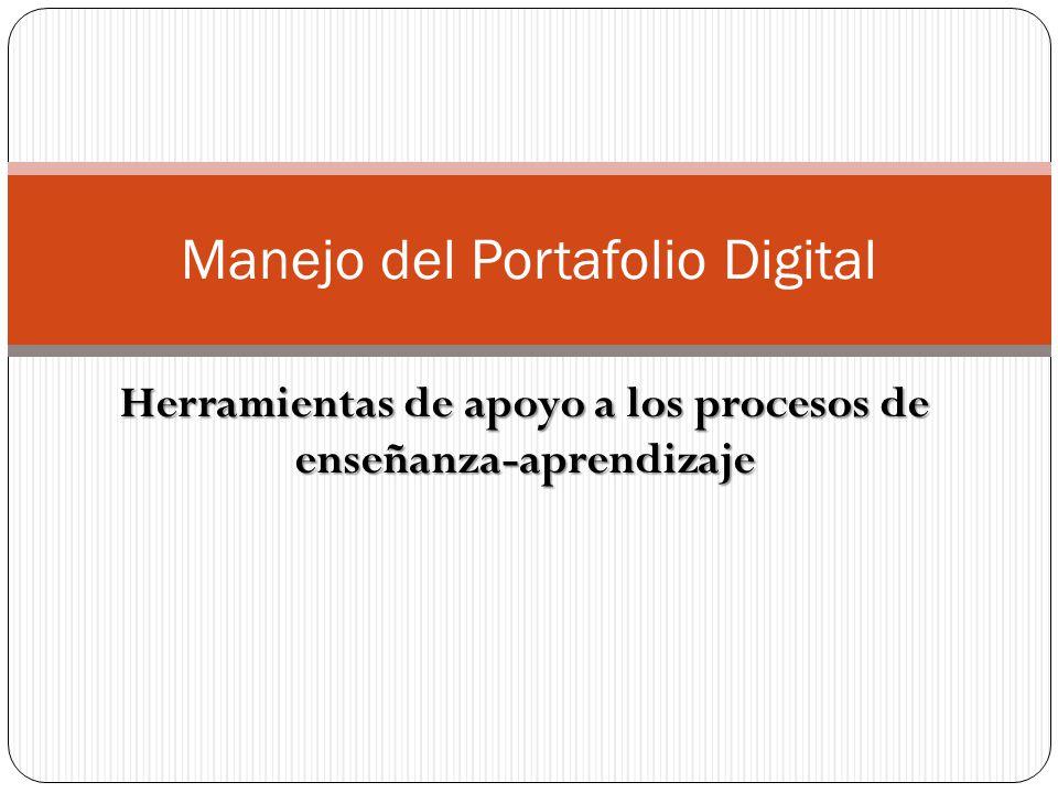 Herramientas de apoyo a los procesos de enseñanza-aprendizaje Manejo del Portafolio Digital