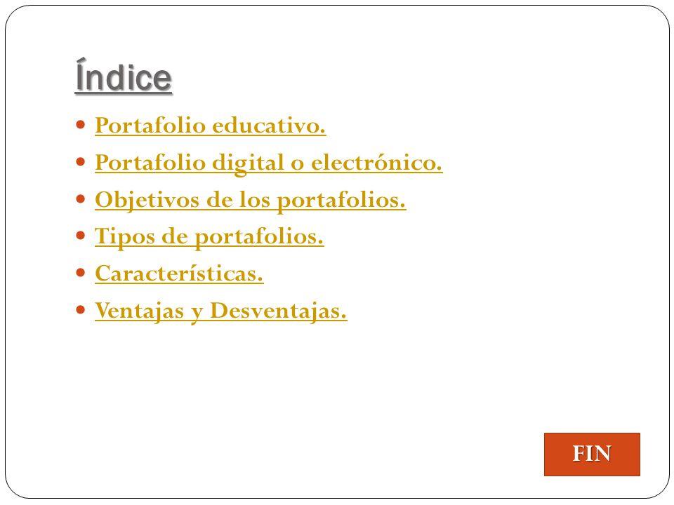 Índice Portafolio educativo. Portafolio digital o electrónico. Objetivos de los portafolios. Tipos de portafolios. Características. Ventajas y Desvent