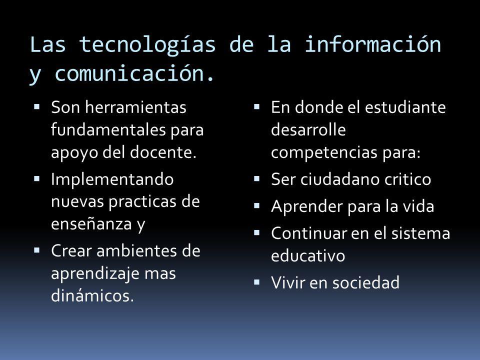 Las tecnologías de la información y comunicación.