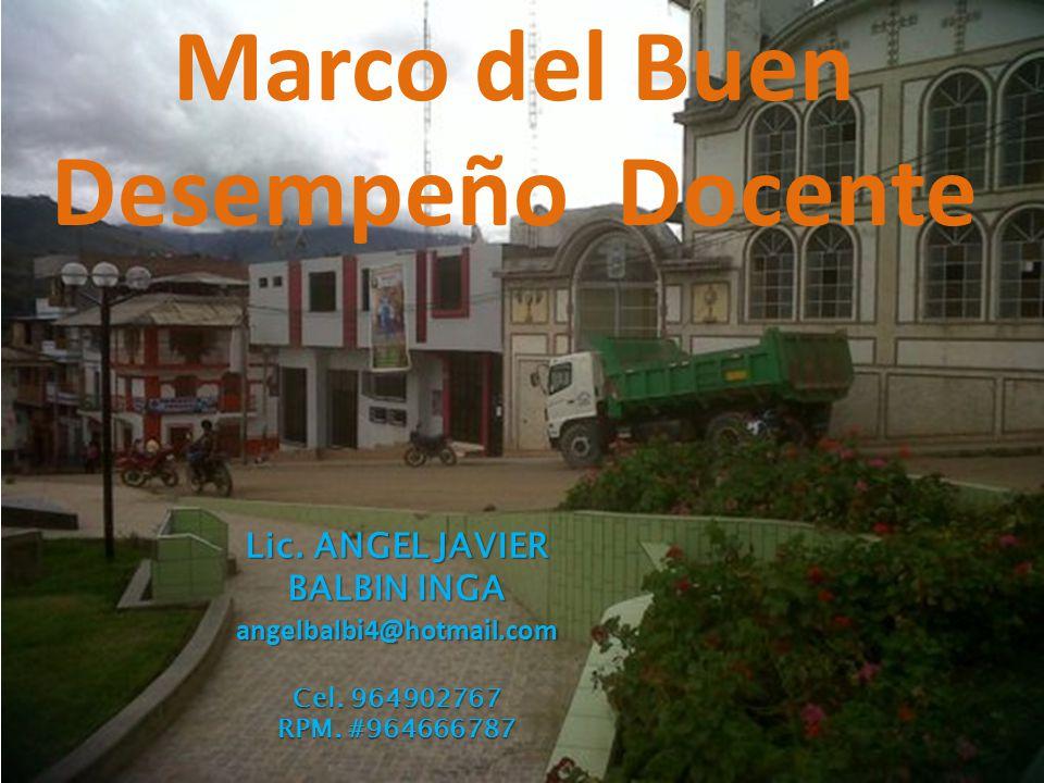 Marco del Buen Desempeño Docente Lic.ANGEL JAVIER BALBIN INGA angelbalbi4@hotmail.com Cel.