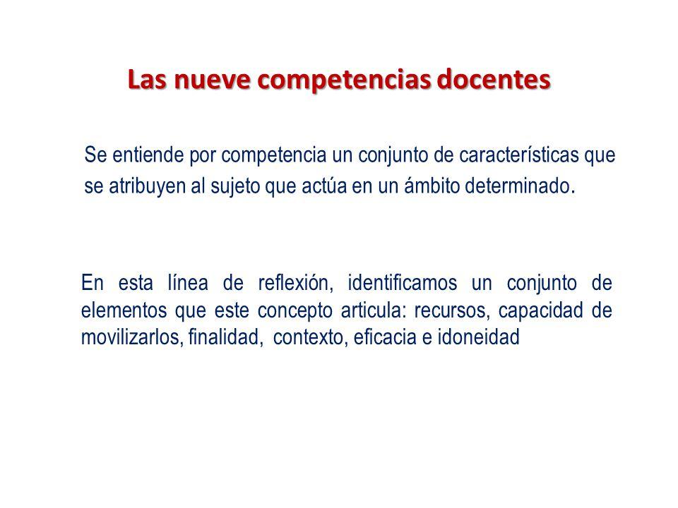Las nueve competencias docentes Se entiende por competencia un conjunto de características que se atribuyen al sujeto que actúa en un ámbito determinado.