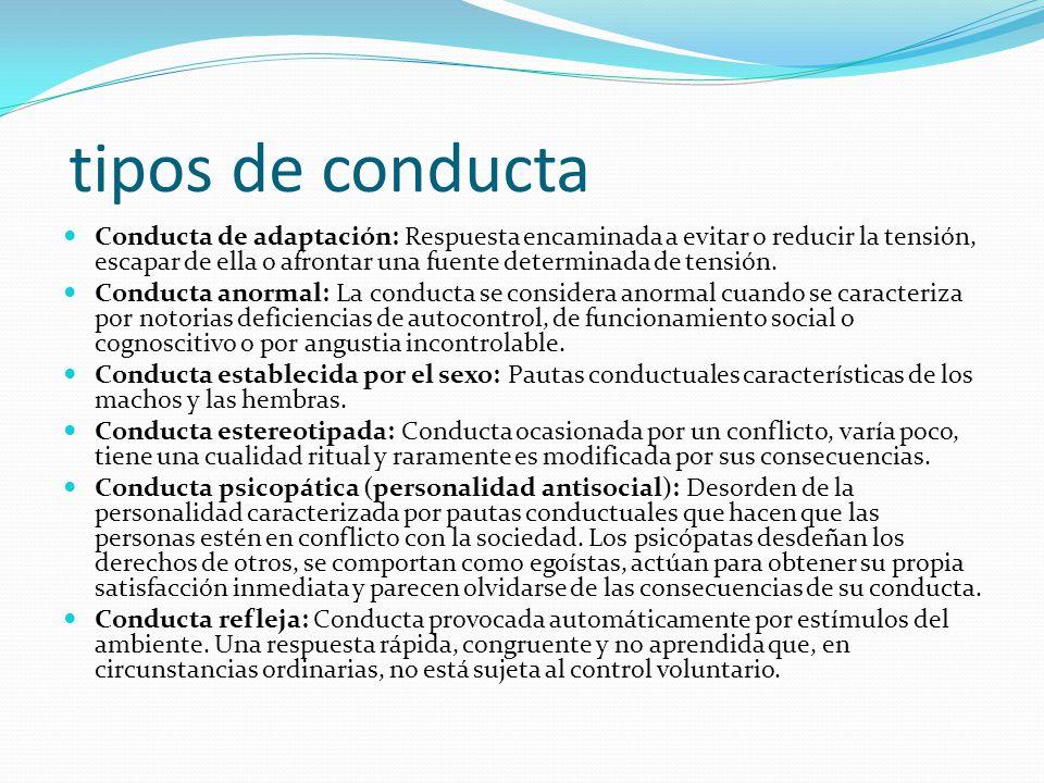 tipos de conducta Conducta de adaptación: Respuesta encaminada a evitar o reducir la tensión, escapar de ella o afrontar una fuente determinada de ten