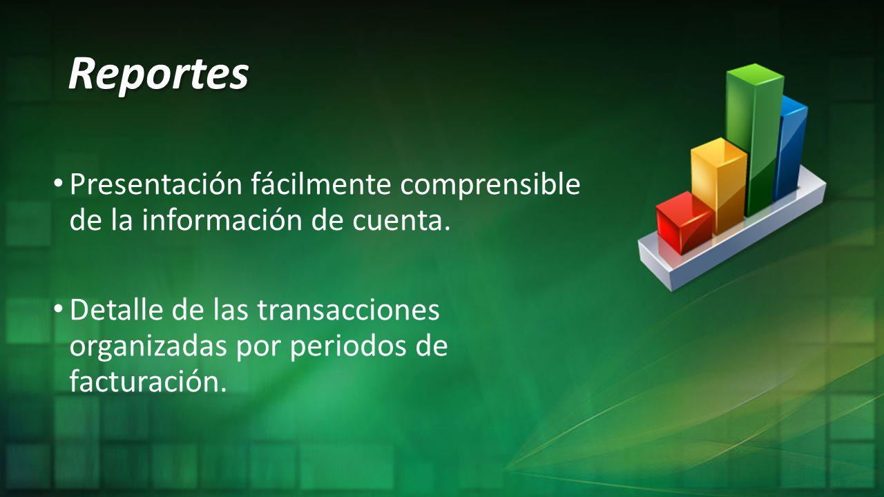 Reportes Presentación fácilmente comprensible de la información de cuenta. Detalle de las transacciones organizadas por periodos de facturación.