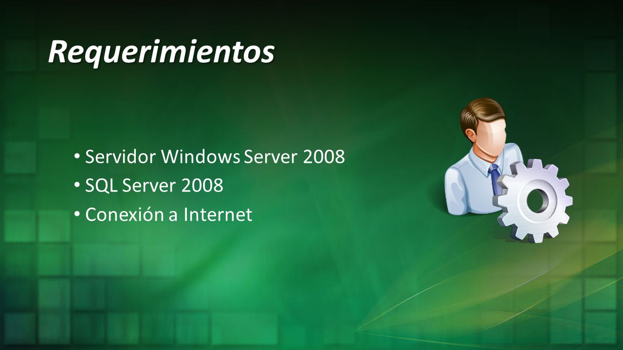 Requerimientos Servidor Windows Server 2008 SQL Server 2008 Conexión a Internet