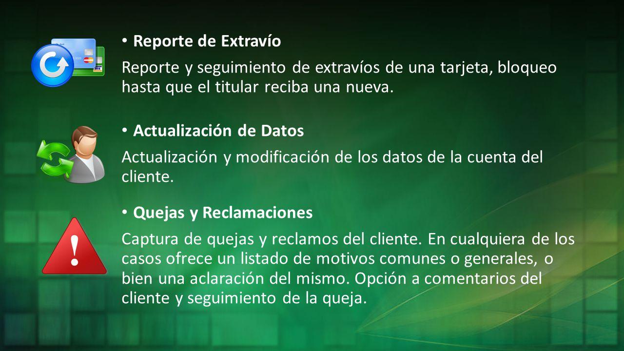 Reporte de Extravío Reporte y seguimiento de extravíos de una tarjeta, bloqueo hasta que el titular reciba una nueva. Actualización de Datos Actualiza