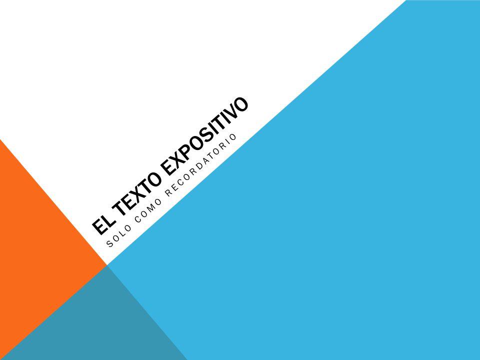 EL TEXTO EXPOSITIVO SOLO COMO RECORDATORIO
