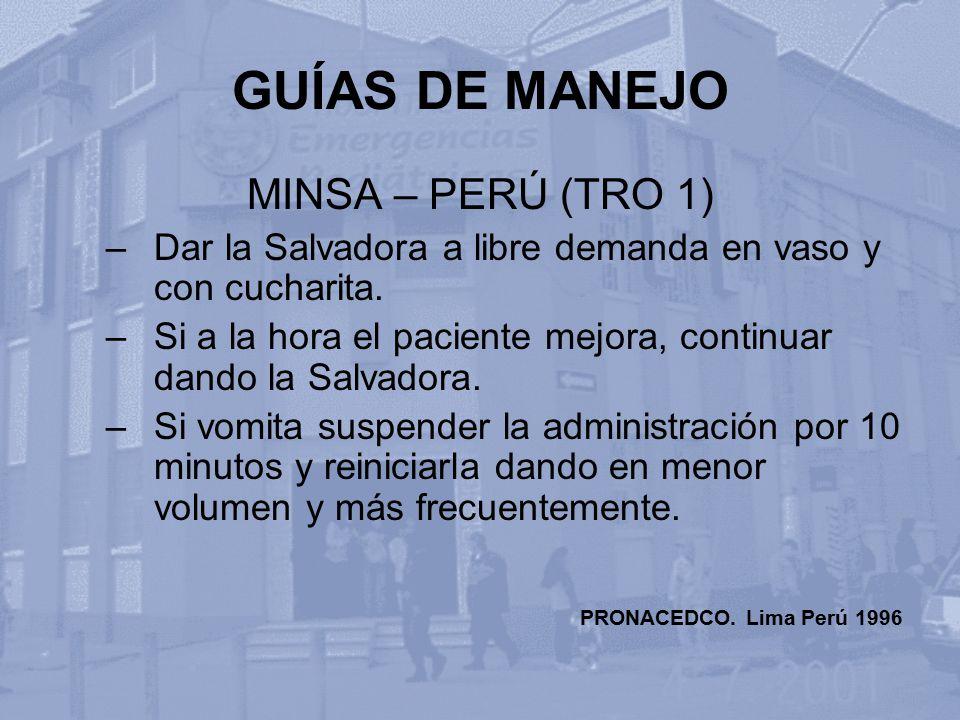 GUÍAS DE MANEJO MINSA – PERÚ (TRO 1) –Dar la Salvadora a libre demanda en vaso y con cucharita. –Si a la hora el paciente mejora, continuar dando la S