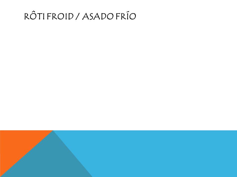 RÔTI FROID / ASADO FRÍO