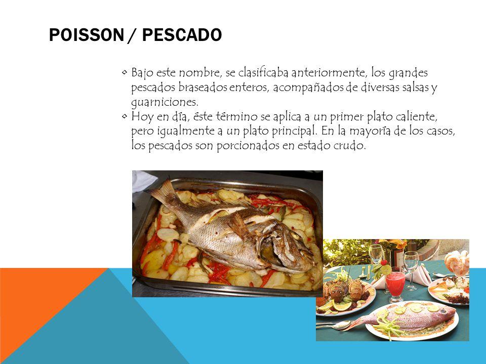 POISSON / PESCADO Bajo este nombre, se clasificaba anteriormente, los grandes pescados braseados enteros, acompañados de diversas salsas y guarnicione
