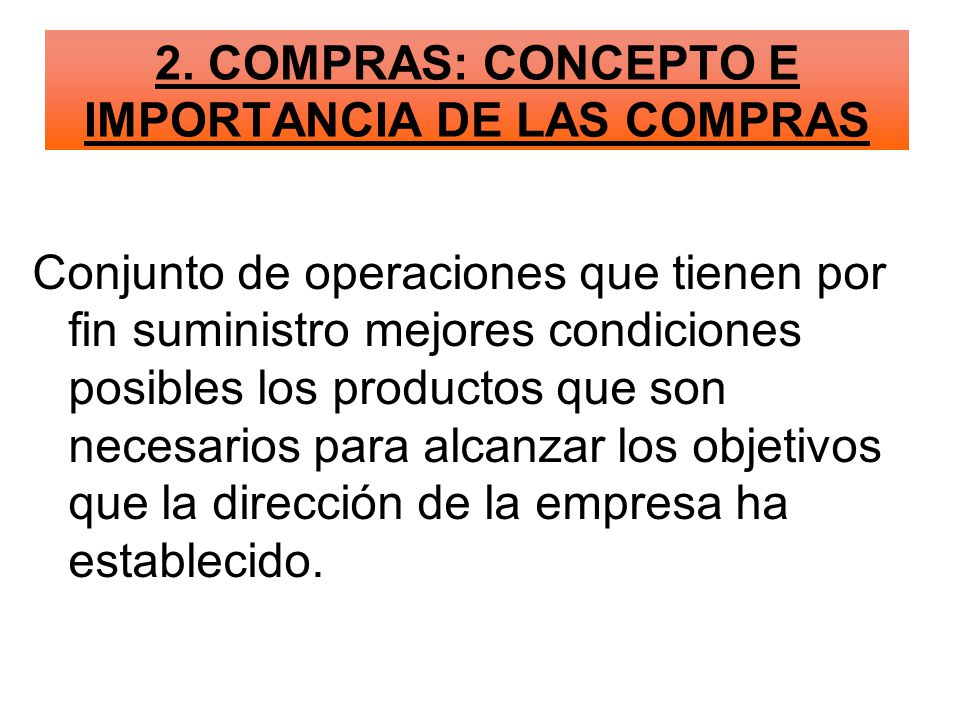 Conjunto de operaciones que tienen por fin suministro mejores condiciones posibles los productos que son necesarios para alcanzar los objetivos que la dirección de la empresa ha establecido.