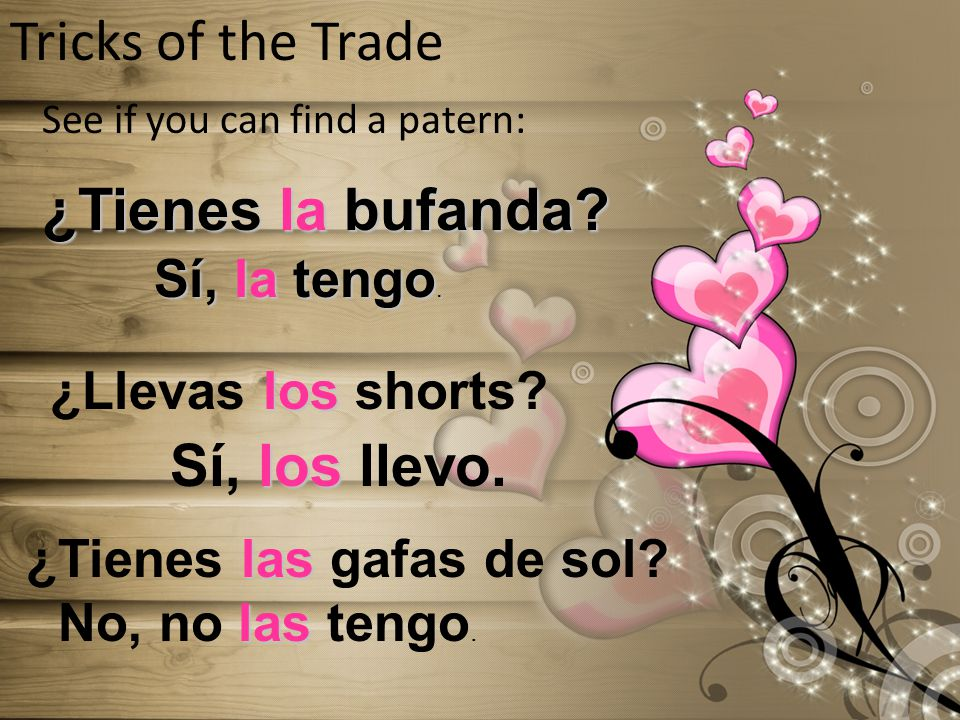 Tricks of the Trade See if you can find a patern: ¿Tienes la bufanda.