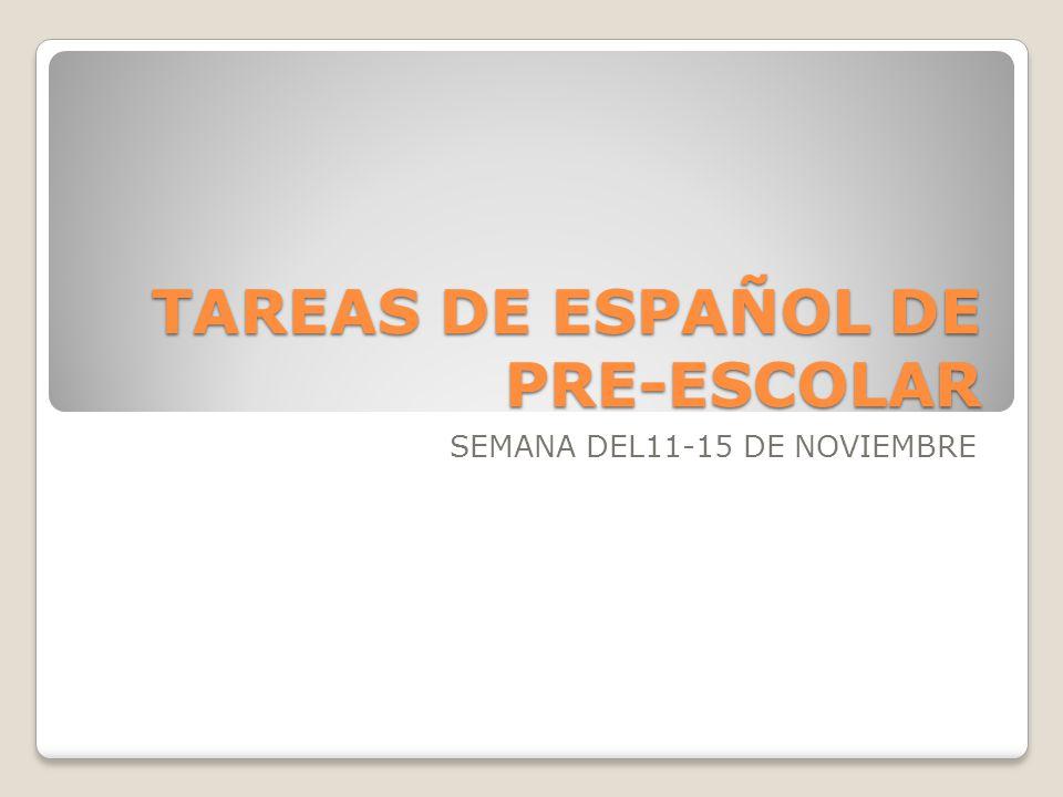 TAREAS DE ESPAÑOL DE PRE-ESCOLAR SEMANA DEL11-15 DE NOVIEMBRE