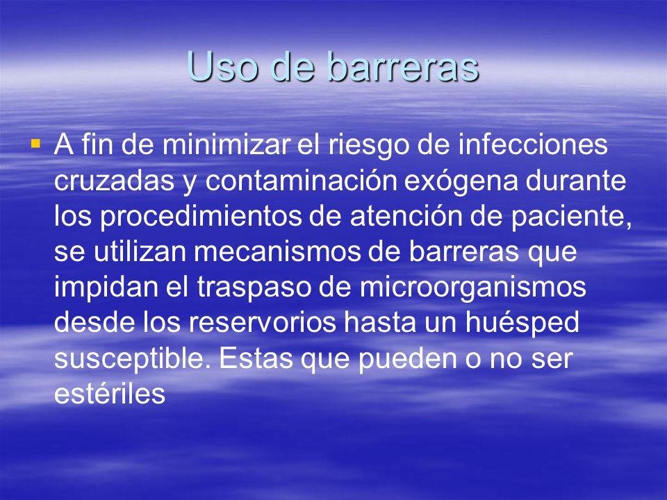Las barreas que se utilizan son :  Mascarillas  Batas y quirúrgicos  Guantes estériles  Guantes de procedimientos  Antiparras  gorras