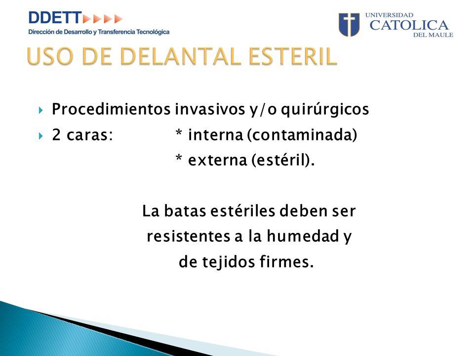 Procedimientos invasivos y/o quirúrgicos  2 caras:* interna (contaminada) * externa (estéril).